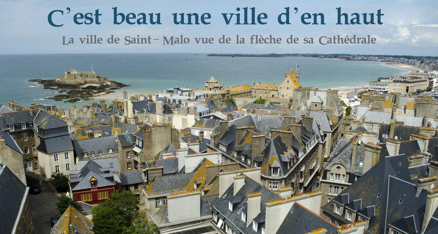 C'est beau une ville d'en haut, la ville de Saint-Malo vue de la flèche de sa Cathédrale