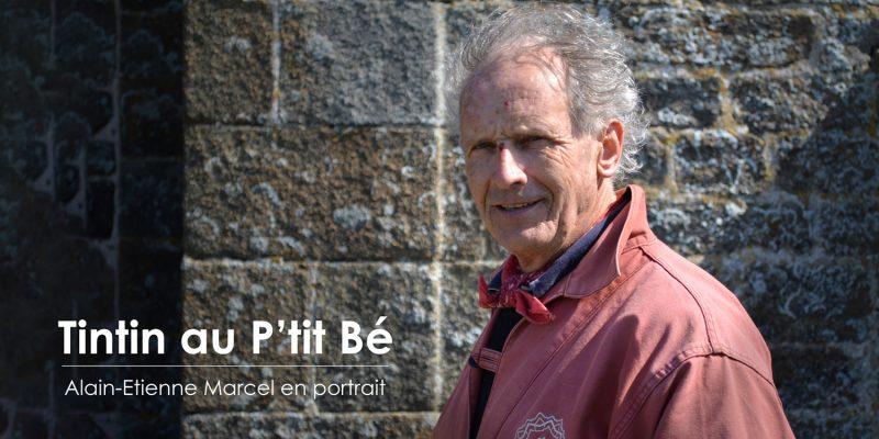 Tintin au P'tit Bé, Alain-Etienne Marcel en portrait